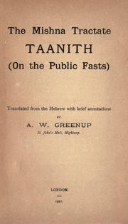 Cover of: The Mishna tractate Taanith (On the public fasts) | tr. from the Hebrew with brief annotations by A.W. Greenup.