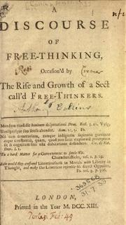 Cover of: A discourse of free-thinking, occasion'd by the rise and growth of a sect call'd Free-Thinkers
