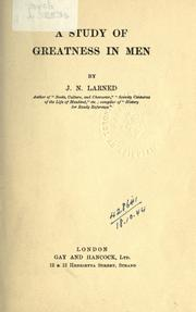 A study of greatness in men by Josephus Nelson Larned