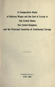 Cover of: A comparative study of railway wages and the cost of living in the United States, the United Kingdom and the principal countries of continental Europe