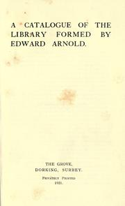 Cover of: A catalogue of the library formed by Edward Arnold