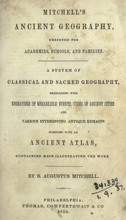 Cover of: Mitchell's ancient geography, designed for academies, schools and families: a system of classical and sacred geography, embellished with engravings of remarkable events, views of ancient cities and various interesting antique remains : together with an ancient atlas containing maps illustrating the work