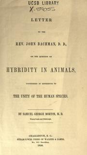 Cover of: Letter to the Rev. John Bachman, D.D., on the question of hybridity in animals, considered in reference to the unity of the human species