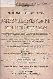 Cover of: The authorized pictorial lives of James Gillespie Blaine and John Alexander Logan ...  Also embracing a graphic account of the great convention of 1884, a synopsis of all previous national conventions, the famous nominating speeches of 1876 and 1880, with other political information invaluable to every voter