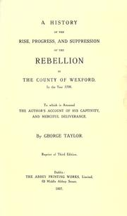 Cover of: A history of the rise, progress, and supression of the rebellion in the county of Wexford, in the year 1798