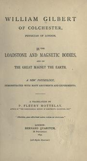 Cover of: On the loadstone and magnetic bodies, and on the great magnet the earth: A new physiology, demonstrated with many arguments and experiments