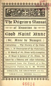 Cover of: The pilgrim's manual of devotion to good Saint Anne, St. Anne de Beaupré | translated from the French of a Redemptionist Father by G.M. Ward.