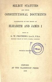 Cover of: Select statutes and other constitutional documents illustrative of the reigns of Elizabeth and James I |