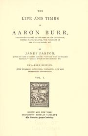 Cover of: The life and times of Aaron Burr: lieutenant-colonel in the army of the revolution, United States senator, vice-president of the United States, etc.