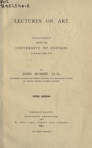 Cover of: Lectures on art delivered before the University of Oxford in Hilary term, 1870