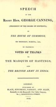 Cover of: Speech of the Right Hon. George Canning, (President of the Board of Controul) in the House of Commons, onThursday, March 4, 1819, in proposing votes of thanks to the Marquis of Hastings, and the British army in India