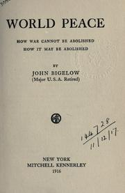 Cover of: World peace: How war cannot be abolished; how it may be abolished