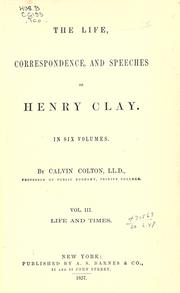 Cover of: The life, correspondence, and speeches of Henry Clay