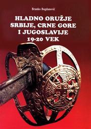 Hladno Oruzje Srbije Crne Gore I Jugoslavije 19 20vek