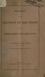 Cover of: Principles of the solution of equations of the higher degrees, with applications