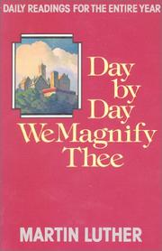 Cover of: Day by day we magnify Thee: daily meditations from Luther's writings arranged according to the year of the church