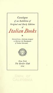 Cover of: Catalogue of an exhibition of original and early editions of Italian books selected from a collection designed to illustrate the development of Italian literature