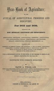 Cover of: The year-book of agriculture: or The annual of agricultural progress and discovery for 1855 and 1856. Exhibiting the most important discoveries and improvements in agricultural mechanics, agricultural chemistry, agricultural and horticultural botany, agricultural and economic geology, agricultural zoology, meteorology, &c. Together wth statistics of American growth and production, a list of recent agricultural publications, classified tables of American agricultural patents for 1854-55, a catalogue of fruits adapted to the different sections of the United States, &c. With a comprehensive review, by the author, of the progress of American and foreign agriculture for the year 1855. Illustratd with numerous engravings