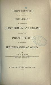 Cover of: Protection under the guise of free-trade as practised by Great Britain and Ireland compared with protection as practised by the United States of America