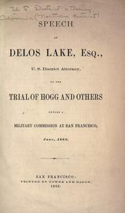 Cover of: Speech of Delos Lake, Esq., ... on the trial of Hogg and others before a military Commission at San Francisco, June, 1865