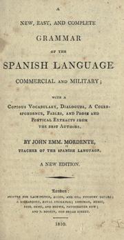 Cover of: A new, easy, and complete grammar of the Spanish language, commercial and military