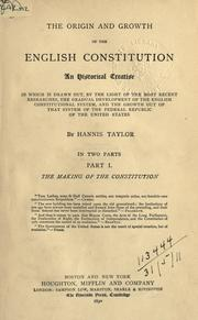 Cover of: The origin and growth of the English constitution: an historical treatise ... the gradual development of the English constitutional system, and the growth out of that system of the Federal Republic of the United States