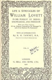 Cover of: Life and struggles of William Lovett in his pursuit of bread, knowledge, and freedom, with some short account of the different associations he belonged to and of the opinions he entertained