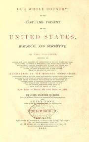 Cover of: Our whole country, or, The past and present of the United States, historical and descriptive