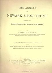 Cover of: The annals of Newark-upon-Trent, comprising the history, curiosities, and antiquities of the borough