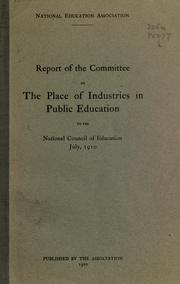 Cover of: Report of the Committee on the place of industries in public education to the National Council of Education, July 1910