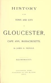 Cover of: History of the town and city of Gloucester, Cape Ann, Massachusetts by James R. Pringle