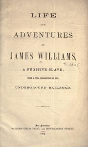 Life and adventures of James Williams, a fugitive slave, with a full description of the Underground railroad by Williams, James