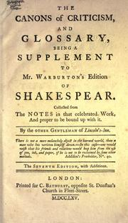 Cover of: The canons of criticism, and glossary, being a supplement to Mr. Warburton's edition of Shakspear, collected from the notes in that celebrated work, and proper to be bound up with it