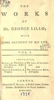 Cover of: The works of Mr. George Lillo, with some account of his life