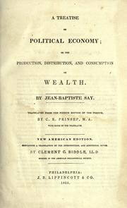 Cover of: A treatise on political economy, or, the production, distribution, and consumption of wealth