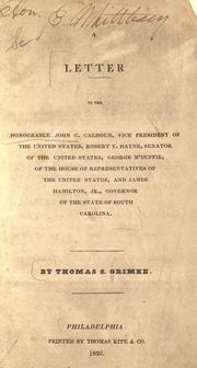 Cover of: A letter to the Honorable John C. Calhoun, vice-president of the United States, Robert Y. Hayne, senator of the United States, George M'Duffie, of the House of Representatives of the United States, and James Hamilton, Jr. Governor of the State of South Carolina