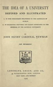 Cover of: The idea of a university defined and illustrated: I. In nine discourses delivered to the Catholics of Dublin: II. [sic] In occasional lectures and essays addressed to the members of the Catholic University