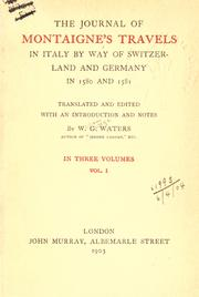 Cover of: The journal of Montaigne's travels in Italy by way of Switzerland and Germany in 1580 and 1581: Translated and edited, with an introd. and notes by W.G. Waters.