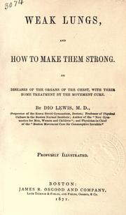 Cover of: Weak Lungs And How To Make Them Strong Or, Diseases Of The Organs Of The Chest, With Their Home Treatment By The Movement Cure