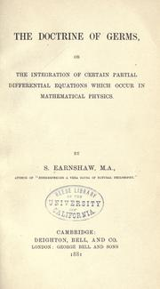 Cover of: The doctrine of germs, or, The integration of certain partial differential equations which occur in mathematical physics | Samuel Earnshaw