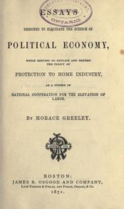 Cover of: Essays designed to elucidate the science of political economy, while serving to explain and defend the policy of protection to home industry, as a system of national cooperation for the evaluation of labor