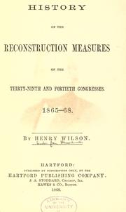 Cover of: History of the reconstruction measures of the Thirty-ninth and Fortieth Congresses, 1865-68. | Wilson, Henry