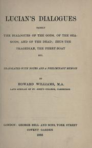 Cover of: Lucian's dialogues, namely, the dialogues of the gods, of the sea-gods, and of the dead