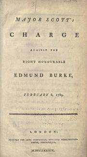 Cover of: Major Scott's charge against the Right Honourable Edmund Burke, February 6, 1789
