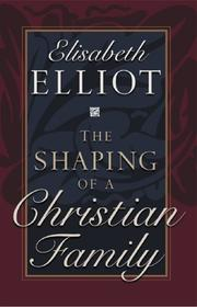 Cover of: The shaping of a Christian family | Elisabeth Elliot
