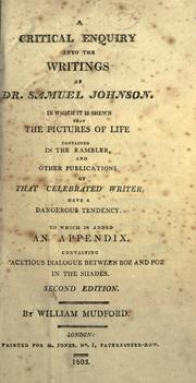 Cover of: A critical enquiry into the writings of Samuel Johnson in which it is shewn that the pictures of life contained in the Rambler, and other publications of that celebrated writer have a dangerous tendency