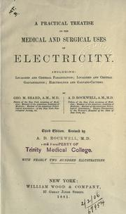Cover of: A practical treatise on the medical & surgical uses of electricity: Including localized and general faradization; localized and central galvanization; electrolysis and galvano-cautery.