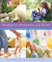 Homespun Memories for the Heart by Karen Ehman, Kelly Hovermale, Trish Smith