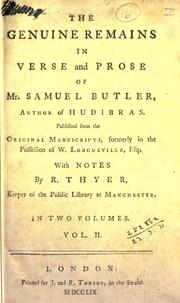 Cover of: The genuine remains in verse and prose of Mr. Samuel Butler, author of Hudibras: Published from the original manuscripts formerly in the possession of W. Longueville, with notes by R. Thyer.