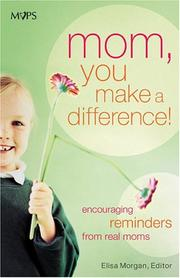 Cover of: Mom, You Make a Difference!: Encouraging Reminders from Real Moms